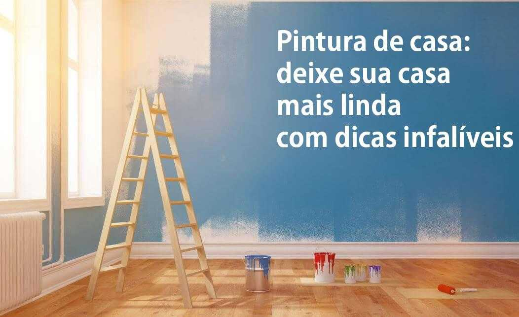 Pintura de casa: deixe sua casa mais linda com dicas infalíveis