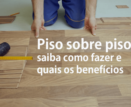 Piso sobre piso: saiba como fazer e quais os benefícios